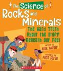 The Science of Rocks and Minerals: The Hard Truth About the Stuff Beneath Our Feet (The Science of the Earth) Cover Image