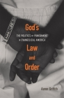 God's Law and Order: The Politics of Punishment in Evangelical America Cover Image