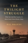 The Twilight Struggle: What the Cold War Teaches Us about Great-Power Rivalry Today Cover Image