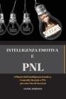 Intellegenza Emotiva e Programmazione Neuro-Linguistica - Emotional Intelligence and Programming Neuro-Linguistic: I Pilastri dell'Intelligenza Emotiv Cover Image