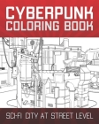 Cyberpunk Coloring Book: Sci-Fi City At Street Level Cover Image