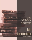 Ah! 365 Yummy Chocolate Recipes: A Timeless Yummy Chocolate Cookbook Cover Image