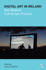 Digital Art in Ireland: New Media and Irish Artistic Practice (Anthem Irish Studies) Cover Image