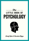 The Little Book of Psychology: An Introduction to the Key Psychologists and Theories You Need to Know Cover Image