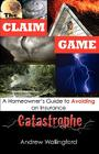 The Claim Game: A Homeowner's Guide to Avoiding an Insurance Catastrophe Cover Image