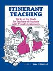 Itinerant Teaching: Tricks of the Trade for Teachers of Students with Visual Impairments, Second Edition Cover Image