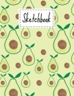 Sketchbook: Cute Avocado Gifts sketchbook For Drawing Sketching Doodling Paper Book For kids Girls Boys Men And Women Avocado Them Cover Image
