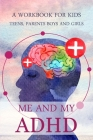 Me and my ADHD: A Workbook for Kids, Teens, Parents, Boys and Girls Cover Image