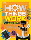 How Things Work: Inside Out: Discover Secrets and Science Behind Trick Candles, 3D Printers, Penguin Propulsions, and Everything in Between Cover Image