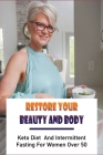 Restore Your Beauty And Body: Keto Diet And Intermittent Fasting For Women Over 50: Keto Diet Daily Eating Plan Cover Image