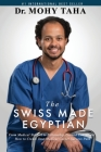 The Swiss-Made Egyptian: From Medical Student to Fellowship-Trained Consultant: How to Create Your Medical Career Success Path Cover Image