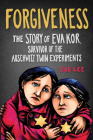 Forgiveness: The Story of Eva Kor, Survivor of the Auschwitz Twin Experiments Cover Image