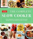The Complete Slow Cooker: From Appetizers to Desserts - 400 Must-Have Recipes That Cook While You Play (or Work) (The Complete ATK Cookbook Series) Cover Image