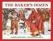 The Baker's Dozen: A Saint Nicholas Tale, with Bonus Cookie Recipe and Pattern for St. Nicholas Christmas Cookies (Special Edition) Cover Image
