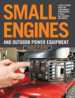 Small Engines and Outdoor Power Equipment, Updated  2nd Edition: A Care & Repair Guide for: Lawn Mowers, Snowblowers & Small Gas-Powered Imple Cover Image