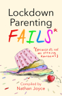 Lockdown Parenting Fails: (Because It's Not All F*cking Rainbows) Cover Image