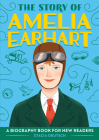 The Story of Amelia Earhart: A Biography Book for New Readers Cover Image