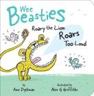 Roary the Lion Roars Too Loud (Wee Beasties) Cover Image