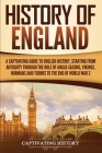 History of England: A Captivating Guide to English History, Starting from Antiquity through the Rule of the Anglo-Saxons, Vikings, Normans Cover Image