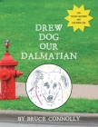 Drew Dog Our Dalmatian Cover Image