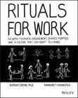 Rituals for Work: 50 Ways to Create Engagement, Shared Purpose, and a Culture That Can Adapt to Change Cover Image