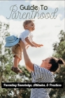 Guide To Parenthood: Parenting Knowledge, Attitudes, & Practices: Parenting Solutions Cover Image