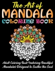 The Art of Mandala Coloring Book: Adult Coloring Book Featuring Beautiful Mandalas Designed to Soothe the Soul Cover Image