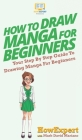 How To Draw Manga For Beginners: Your Step By Step Guide To Drawing Manga For Beginners Cover Image