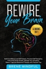 Rewire Your Brain: 4 Books in 1: Build Confidence and Self Esteem, Practical Self Discipline, Overcome Social Anxiety, Manage Your Emotio Cover Image