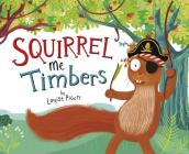 Squirrel Me Timbers (Fiction Picture Books) Cover Image