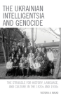 The Ukrainian Intelligentsia and Genocide: The Struggle for History, Language, and Culture in the 1920s and 1930s Cover Image