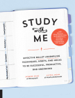 Study with Me: Effective Bullet Journaling Techniques, Habits, and Hacks To Be Successful, Productive, and Organized - With Special Strategies for Mathematics, Science, History, Languages, and More Cover Image