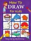 How to Draw For Kids: Fun how to draw book for toddlers Cover Image