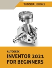 Autodesk Inventor 2021 For Beginners Cover Image