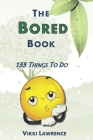 The Bored Book: 155 Things To Do Cover Image