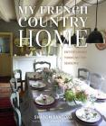 My French Country Home: Entertaining Through the Seasons Cover Image