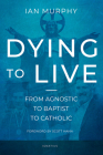 Dying to Live: From Agnostic to Baptist to Catholic Cover Image