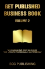 Get Published Business Book Volume 2: Why Sharing Your Story Can Change Your Life Both Professionally and Personally Cover Image