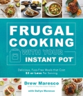 Frugal Cooking with Your Instant Pot®: Delicious, Fuss-Free Meals that Cost $3 or Less per Serving Cover Image