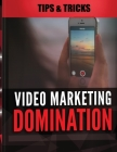 Video Marketing Domination - Tips and Tricks: An Integrated Approach to Video Marketing, Marketing Strategy Cover Image