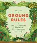 Ground Rules: 100 Easy Lessons for Growing a More Glorious Garden Cover Image