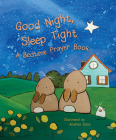 Good Night, Sleep Tight: A Bedtime Prayer Book Cover Image