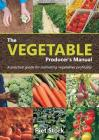 The Vegetable Producer's Manual: A Practical guide for cultivating vegetables profitably Cover Image