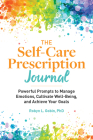 The Self Care Prescription Journal: Powerful Prompts to Manage Emotions, Cultivate Well-Being, and Achieve Your Goals Cover Image