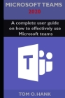 Microsoft teams 2020: A complete user guide on how to effectively use Microsoft teams Cover Image