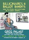 Billionaires & Ballot Bandits: How to Steal an Election in 9 Easy Steps Cover Image