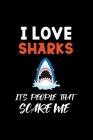 I Love Sharks It's People That Scare Me: Shark Notebook Journal Composition Blank Lined Diary Notepad 120 Pages Paperback Black Cover Image