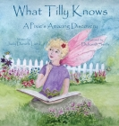 What Tilly Knows: A Pixie's Amazing Discovery: A Pixie's Cover Image