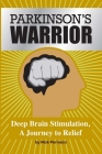 Parkinson's Warrior: Deep Brain Stimulation, A Journey to Relief Cover Image