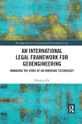 An International Legal Framework for Geoengineering: Managing the Risks of an Emerging Technology (Routledge Research in International Environmental Law) Cover Image